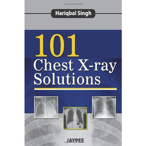 101 Chest X-ray Solutions - Hariqbal Singh-UB-2017-jayppe-UNIVERSAL BOOKS