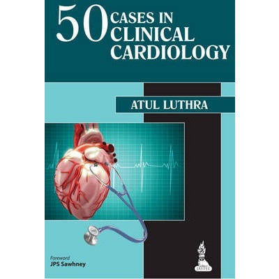 50 CASES IN CLINICAL CARDIOLOGY: A PROBLEM SOLVING APPROACH -Luthra-UB-2017-jayppe-UNIVERSAL BOOKS