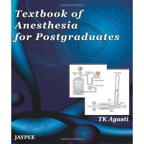 TEXTBOOK OF ANAESTHESIA FOR POSTGRADUATES -Agasti - UNIVERSAL BOOKS