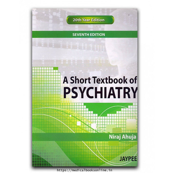A SHORT TEXTBOOK OF PSYCHIATRY, 7/E -Ahuja-UB-2017-jayppe-UNIVERSAL BOOKS