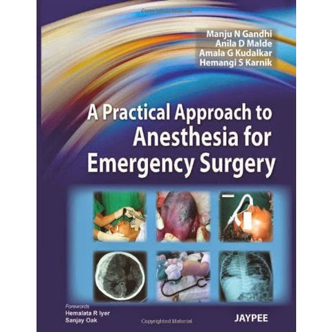 A PRACTICAL APPROACH TO ANESTHESIA FOR EMERGENCY SURGERY -Gandhi-UB-2017-jayppe-UNIVERSAL BOOKS