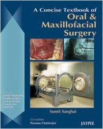 A CONCISE TEXTBOOK OF ORAL & MAXILLOFACIAL SURGERY -Author: Sanghai-jayppe-UNIVERSAL BOOKS