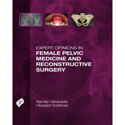 EXPERT OPINIONS IN FEMALE PELVIC MEDICINE AND RECONSTRUCTIVE SURGERY -Vasavada-jayppe-UNIVERSAL BOOKS