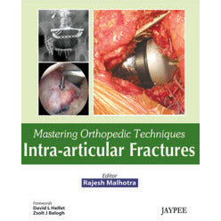 MASTERING ORTHOPEDIC TECHNIQUES INTRA-ARTICULAR FRACTURES -Malhotra Rajesh-jayppe-UNIVERSAL BOOKS