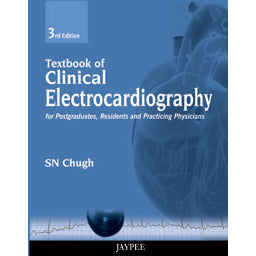 TEXTBOOK OF CLINICAL ELECTROCARDIOGRAPHY FOR POSTGRADUATES, RESIDENTS AND PRACTICING PHYSICIANS -Chugh - UNIVERSAL BOOKS