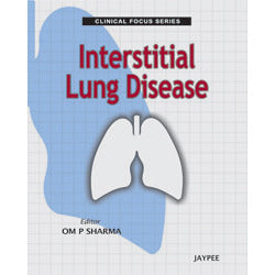 INTERSTITIAL LUNG DISEASE: CLINICAL FOCUS SERIES -Sharma-jayppe-UNIVERSAL BOOKS