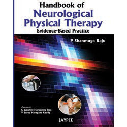 HANDBOOK OF NEUROLOGICAL PHYSICAL THERAPY: EVIDENCE BASED PRACTICE -Raju Ps - 1/ED/2012-jayppe-UNIVERSAL BOOKS