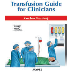 TRANSFUSION GUIDE FOR CLINICIANS -Kanchan - 1/ED/2012-jayppe-UNIVERSAL BOOKS