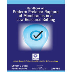 HANDBOOK ON PRELABOR RUPTURE OF MEMBRANES IN A LOW RESOURCE SETTING -Desai - 1/ED/2012-REVISION - 27/01-jayppe-UNIVERSAL BOOKS