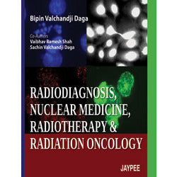 RADIODIAGNOSIS, NUCLEAR MEDICINE, RADIOTHERAPY AND RADIATION ONCOLOGY -Daga-REVISION - 27/01-jayppe-UNIVERSAL BOOKS