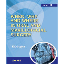 WHEN, WHY, AND WHERE IN ORAL MAXILLOFACIAL SURGERY PART II 1/E -Gupta - UNIVERSAL BOOKS