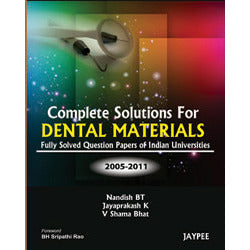 COMPLETE SOLUTIONS FOR DENTAL MATERIALS FULLY SOLVED QUESTION PAPERS OF INDIAN -Nandish-jayppe-UNIVERSAL BOOKS