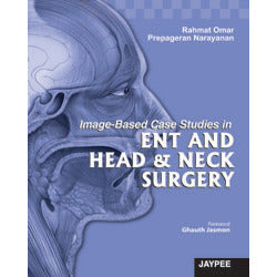 IMAGE-BASED CASE STUDIES IN ENT AND HEAD & NECK SURGERY -Rahmat-UB-2017-jayppe-UNIVERSAL BOOKS