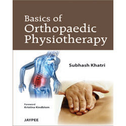 BASICS OF ORTHOPEDIC PHYSIOTHERAPY- Khatri-REVISION - 23/01-jayppe-UNIVERSAL BOOKS
