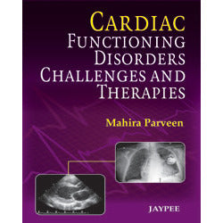 CARDIAC FUNCTIONING DISORDERS CHALLENGES AND THERAPIES -Parveen Mahira-REVISION - 23/01-jayppe-UNIVERSAL BOOKS