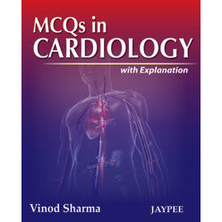 MCQS IN CARDIOLOGY WITH EXPLANATION -Sharma Vinod-jayppe-UNIVERSAL BOOKS