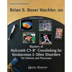 MASTERY OF HOLCOMB C3-R CROSSLINKING FOR KERATOCONUS AND OTHER DISORDERS: FOR PATIENTS & PHY-jayppe-UNIVERSAL BOOKS