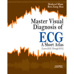 MASTER VISUAL DIAGNOSIS OF ECG A SHORT ATLAS (LEARN ECG THROUGH ECG) -Khan, Shahzad-jayppe-UNIVERSAL BOOKS