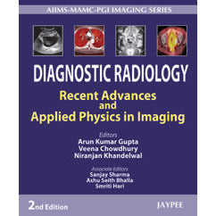 DIAGNOSTIC RADIOLOGY RECENT ADVANCES AND APPLIED PHYSICS IN IMAGING -Gupta-jayppe-UNIVERSAL BOOKS