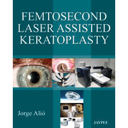 FEMTOSECOND LASER ASSISTED KERATOPLASTY -Alio-jayppe-UNIVERSAL BOOKS