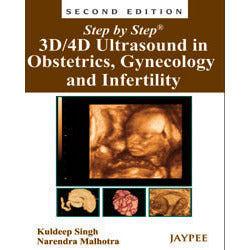 STEP BY STEP 3D/ 4D ULTRASOUND IN OBSTRETICS, GYNECOLOGY AND INFERTILITY -Singh-REVISION - 26/01-jayppe-UNIVERSAL BOOKS