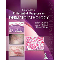COLOR ATLAS OF DIFFERENTIAL DIAGNOSIS IN DERMATOPATHOLOGY - Clarke-REVISION - 20/01-jayppe-UNIVERSAL BOOKS
