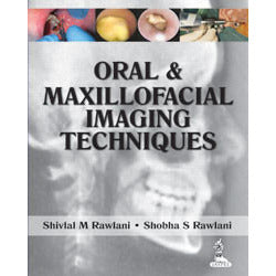 ORAL AND MAXILLOFACIAL IMAGING TECHNIQUES -Rawlani-REVISION - 30/01-jayppe-UNIVERSAL BOOKS