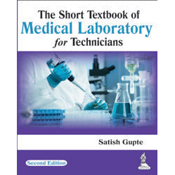 THE SHORT TEXTBOOK OF MEDICAL LABORATORY FOR TECHNICIANS -Gupte-jayppe-UNIVERSAL BOOKS