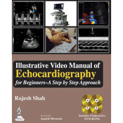 ILLUSTRATIVE VIDEO MANUAL OF ECHOCARDIOGRAPHY FOR BEGINNERS -A STEP BY STEP APPROACH -Shah-jayppe-UNIVERSAL BOOKS