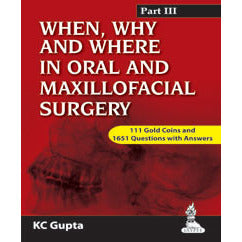 WHEN, WHY AND WHERE IN ORAL AND MAXILLOFACIAL SURGERY: PREP MANUAL FOR UNDERGRADUATES AND POSTGRADUATES PART-III  -Gupta - UNIVERSAL BOOKS