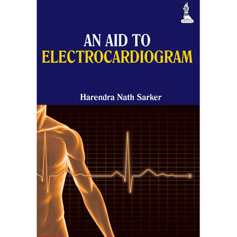 AN AID TO ELECTROCARDIOGRAM -Sarker-REVISION-jayppe-UNIVERSAL BOOKS