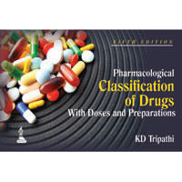 PHARMACOLOGICAL CLASSIFICATION OF DRUGS WITH DOSES AND PREPARATIONS -Tripathi-jayppe-UNIVERSAL BOOKS