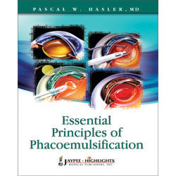 ESSENTIALS OF PRINCIPLES OF PHACOMULSIFICATION - Hasler-jayppe-UNIVERSAL BOOKS
