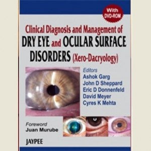 CLINICAL DIAGNOSIS AND MANAGEMENT OF DRY EYE AND OCULAR SURFACE DISORDERS (XERO-DACRYOLOGY) -Garg-jayppe-UNIVERSAL BOOKS