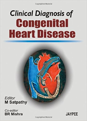 CLINICAL (R) DIAGNOSIS OF CONGENITAL HEART DISEASE -Satpathy-jayppe-UNIVERSAL BOOKS