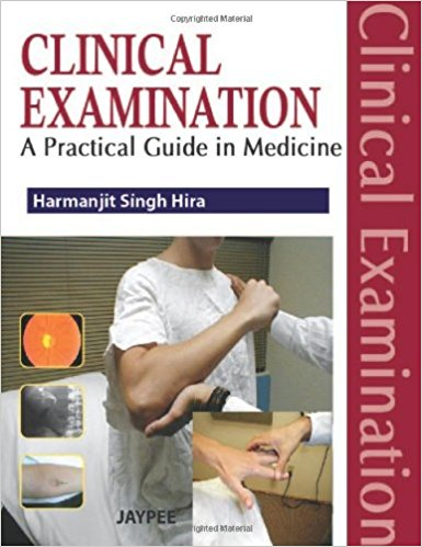 CLINICAL EXAMINATION : A PRACTICAL GUIDE IN MEDICINE- Hira-jayppe-UNIVERSAL BOOKS