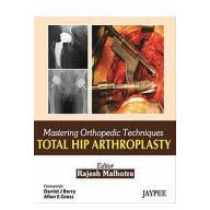 MASTERING ORTHOPEDIC TECHNIQUES TOTAL HIP ARTHROPLASTY -Malhotra-UB-2017-jayppe-UNIVERSAL BOOKS