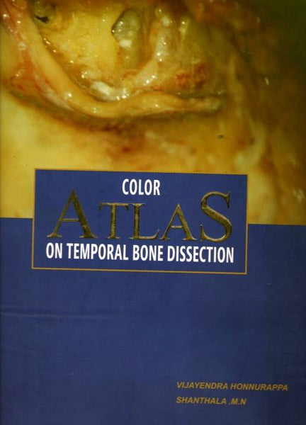 COLOR ATLAS ON TEMPORAL BONE DISSECTION -Honnurappa-jayppe-UNIVERSAL BOOKS