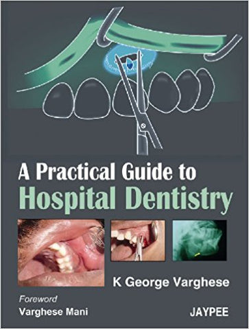 A PRACTICAL GUIDE TO HOSPITAL DENTISTRY -Author: Varghese-jayppe-UNIVERSAL BOOKS