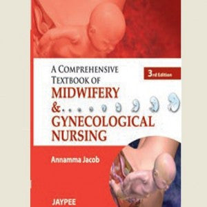 A COMPREHENSIVE TEXTBOOK OF MIDWIFERY GYNECOLOGICAL NURSING -Jacob - 3/ED/2012-jayppe-UNIVERSAL BOOKS