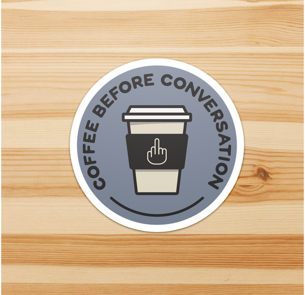 Coffee Before Conversation Sticker