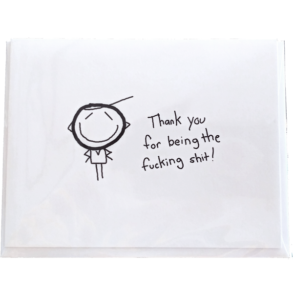 Thank You For Being The F***ing S**t Greeting Card