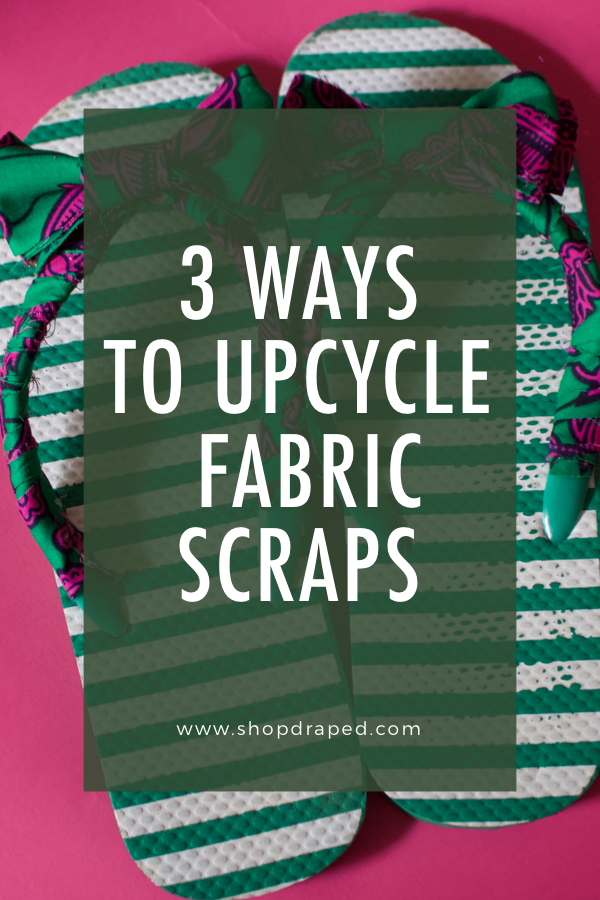 3 Ways To Upcycle Fabric Scraps