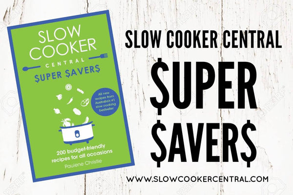 Slow Cooker Central: Super Savers by Paulene Christie - Stay at Home Mum.com.au
