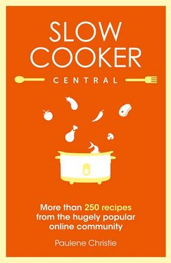 Slow Cooker Central: Book 1  by Paulene Christie - Stay at Home Mum.com.au