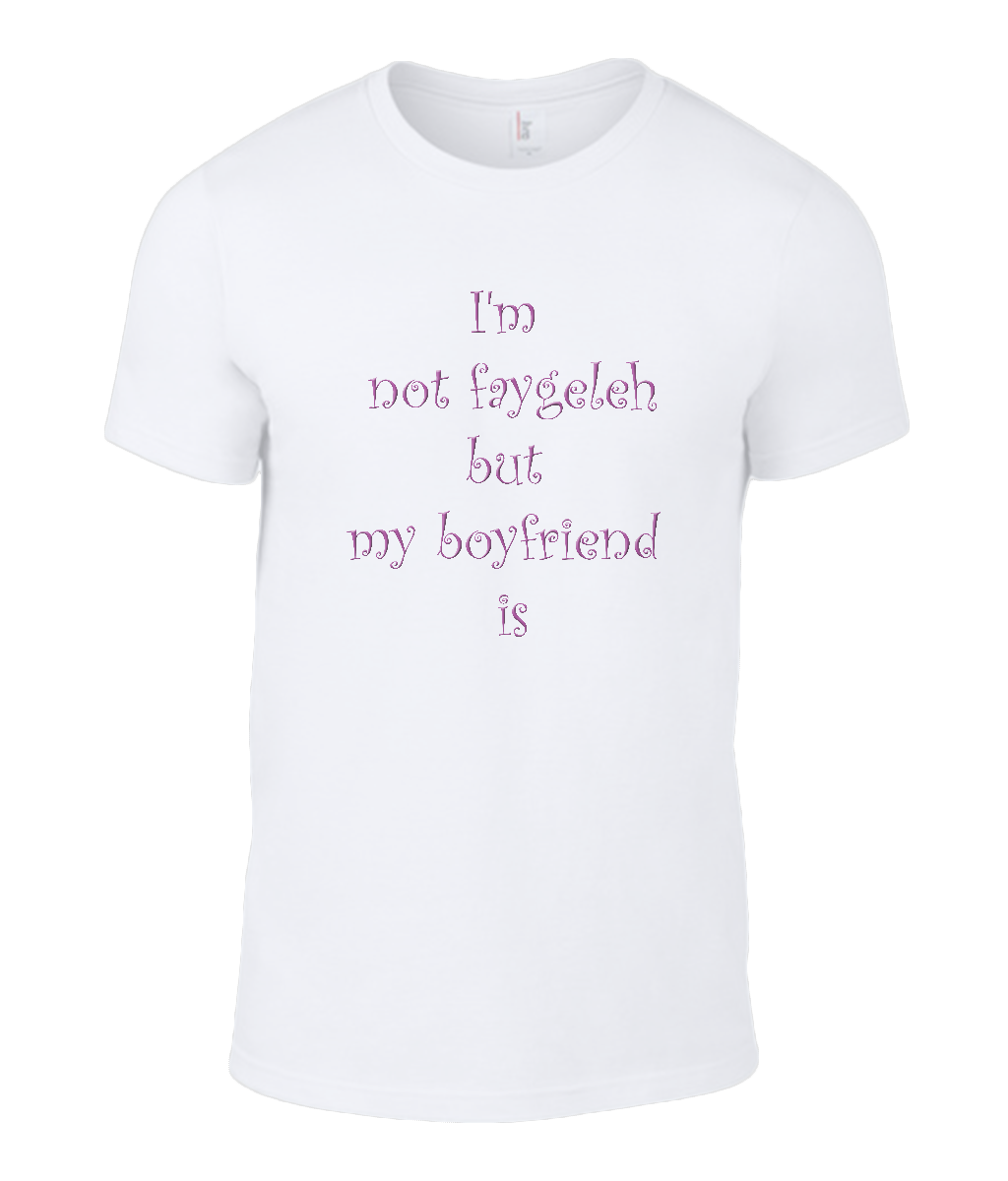 Round Neck T-Shirt - I'm not faygeleigh, my boyfriend is - Lokshen Pudding UK - White