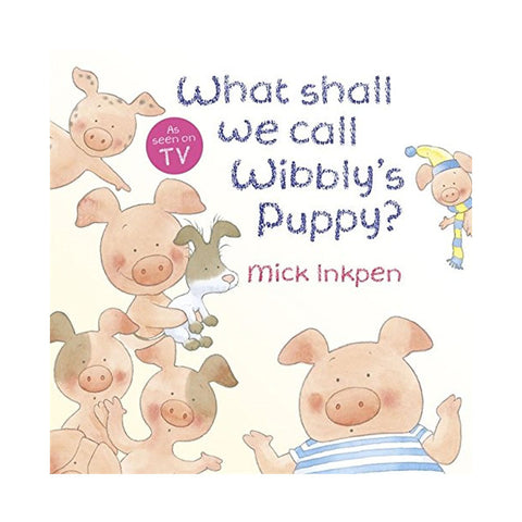 What Shall We Call Wibbly's Puppy? (Wibbly Pig)