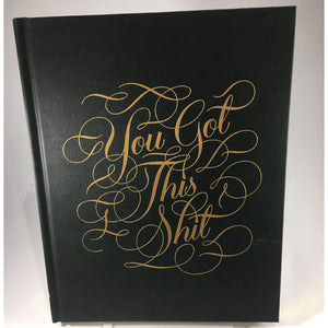 you got this shit journal by calligraphuck