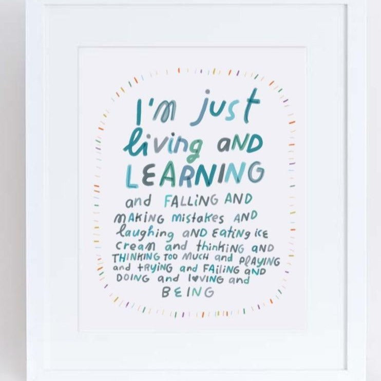 I'm Just Living & Learning Print
