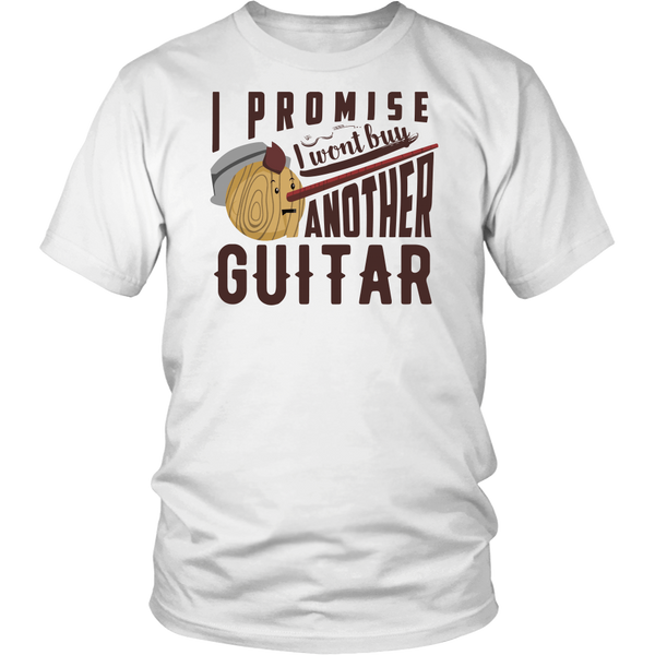 "Guitarist Shirt - ""I Promise I Won't Buy Another Guitar"""